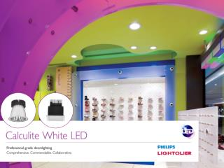 The Calculite Story Always moving forward . Philips  Lightolier's  Calculite product line has been the choice of design