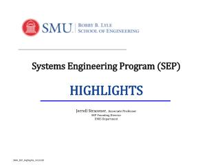 Systems Engineering Program (SEP) HIGHLIGHTS Jerrell Stracener ,   Associate Professor SEP  Founding  Director EMIS Dep