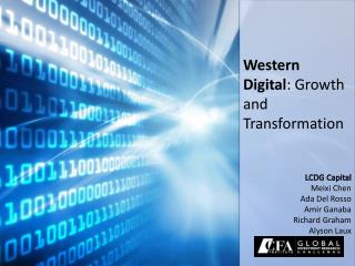 Western Digital : Growth and Transformation LCDG Capital Meixi  Chen Ada  Del  Rosso Amir  Ganaba Richard Graham Alyson