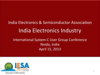 India Electronics & Semiconductor Association India Electronics Industry International System-C User Group Conference N