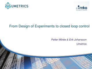 From Design of Experiments to closed loop control