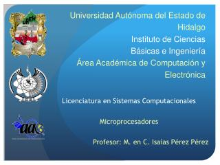 Universidad Autónoma del Estado de Hidalgo Instituto de Ciencias  Básicas e Ingeniería Área Académica de Computación y