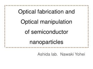 Optical fabrication  and  Optical manipulation  of  semiconductor nanoparticles