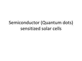 Semiconductor (Quantum dots) sensitized solar cells