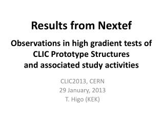 Results from  Nextef Observations in high gradient tests of  CLIC Prototype  S tructures and associated study activitie