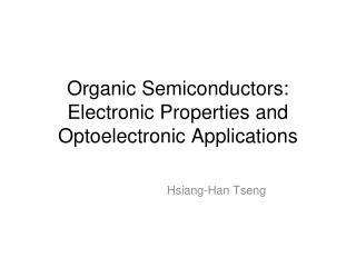 Organic Semiconductors: Electronic Properties and  O ptoelectronic Applications