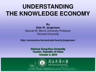 UNDERSTANDING THE KNOWLEDGE ECONOMY By Dale W. Jorgenson Samuel W. Morris University Professor Harvard University