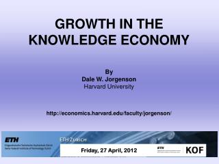 GROWTH IN THE KNOWLEDGE ECONOMY By Dale W. Jorgenson Harvard  University http://economics.harvard.edu/faculty/jorgenson