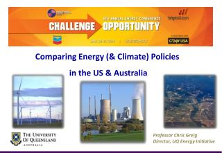 Professor Chris Greig Director, UQ Energy Initiative