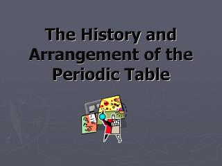 The History and Arrangement of the Periodic Table