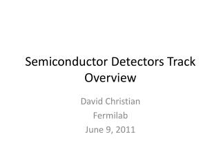 Semiconductor Detectors Track Overview