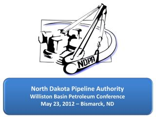 North Dakota Pipeline  Authority Williston Basin Petroleum Conference May 23, 2012 – Bismarck, ND