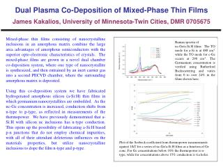 Dual Plasma Co-Deposition of Mixed-Phase Thin Films James  Kakalios ,  University  of Minnesota-Twin Cities, DMR 070567