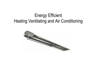 Energy Efficient  Heating Ventilating and Air Conditioning