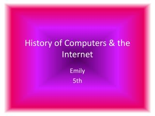 History of Computers & the Internet