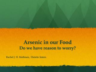 Arsenic in our Food Do we have reason to worry?