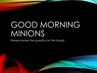 Good Morning Minions