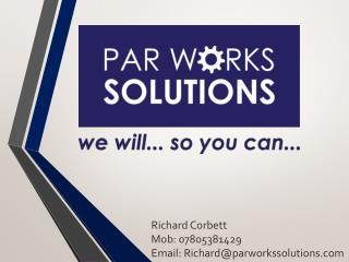 Richard Corbett Mob: 07805381429 Email: Richard@parworkssolutions.com