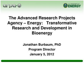 The Advanced Research Projects Agency – Energy:   Transformative Research and Development in  Bioenergy