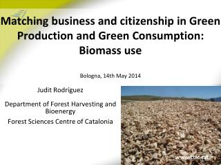 Matching business and citizenship in Green Production and Green Consumption: Biomass use Bologna, 14th May  2014