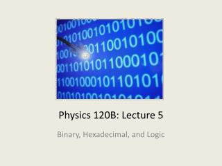 Physics 120B: Lecture  5