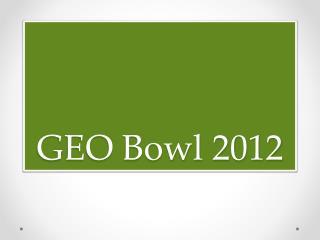 GEO Bowl 2012