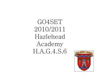 GO4SET 2010/2011 Hazlehead Academy H.A.G.4.S.6