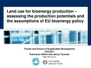 Trends  and  Future  of  Sustainable Development 10.6.2011 Francesca Allievi and Jenny Turunen http://ffrc.utu.fi/