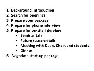Background introduction Search for openings Prepare your package Prepare for phone interview Prepare for on-site interv