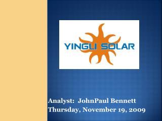 Analyst :   JohnPaul  Bennett Thursday, November 19,  2009