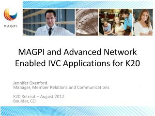 MAGPI and Advanced Network Enabled IVC Applications for K20