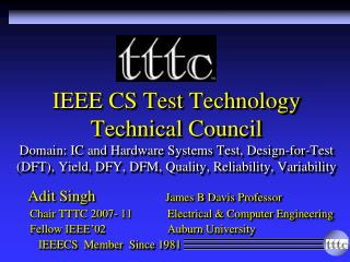 IEEE CS Test Technology Technical Council Domain: IC and Hardware Systems Test, Design-for-Test (DFT), Yield, DFY, DFM,