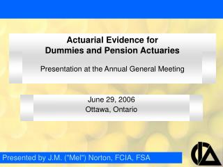 actuarial evidence for  dummies and pension actuaries   presentation at the annual general meeting