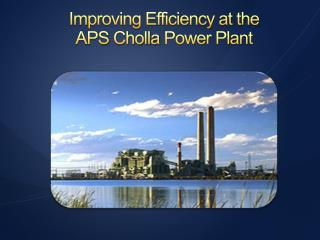 Improving Efficiency at the APS  Cholla  Power Plant