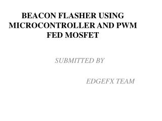 BEACON FLASHER USING MICROCONTROLLER AND PWM FED MOSFET