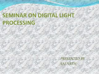 SEMINAR ON DIGITAL LIGHT PROCESSING