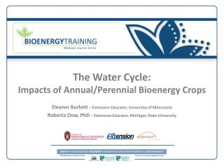 The Water Cycle: Impacts of Annual/Perennial  Bioenergy  Crops Eleanor Burkett -  Extension Educator, University of Min