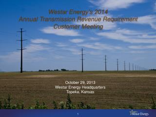 Westar Energy's 2014 Annual Transmission Revenue Requirement Customer Meeting