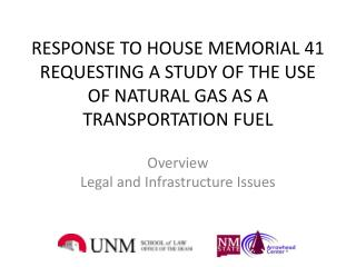 RESPONSE TO HOUSE MEMORIAL  41 REQUESTING  A STUDY OF THE  USE OF NATURAL  GAS AS A TRANSPORTATION FUEL