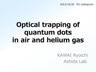 O ptical trapping of quantum dots in air and helium gas