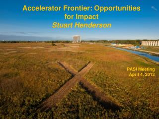 Accelerator Frontier: Opportunities for Impact Stuart Henderson