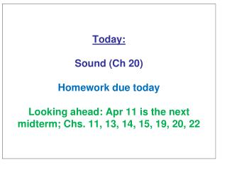 Today :  Sound  (Ch 20 ) H omework due today Looking ahead: Apr 11 is the next midterm;  Chs . 11, 13, 14, 15, 19, 20,