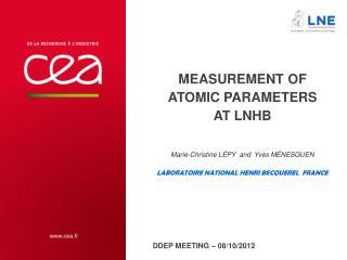 Measurement  of  ATOMIC PARAMETERS  AT LNHB M arie -C hristine Lépy and   Y ves Ménesguen Laboratoire National Henri  B