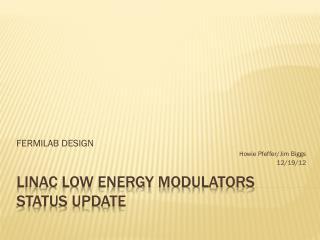 LINAC LOW ENERGY MODULATORS status update