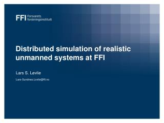 Distributed  simulation of realistic unmanned systems at FFI