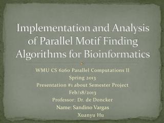Implementation andAnalysis ofParallel  Motif Finding  Algorithm s  for Bioinformatics
