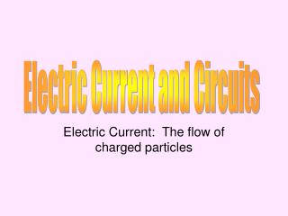 Electric Current:  The flow of charged particles