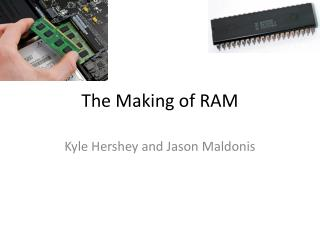 The Making of RAM