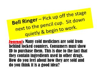 Bell Ringer  – Pick up off the stage next to the pencil cup.  Sit down quietly & begin to work.