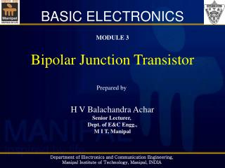 MODULE 3 Bipolar Junction Transistor Prepared by  H V Balachandra Achar Senior Lecturer,  Dept. of E&C Engg., M I T, Ma